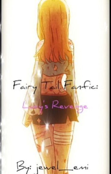 Fairy Tail Fanfic:Lucy's Revenge