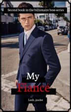 My fiancé (my boss book 2) by Leah_Jaadee