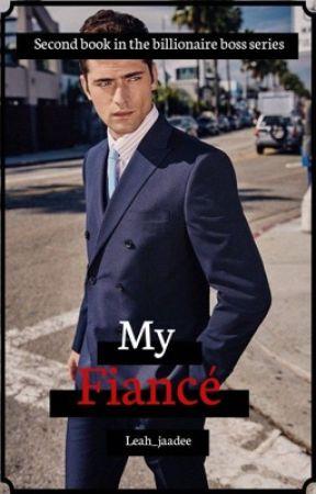 My fiancé (my boss book 2) by Leah_Jaadee