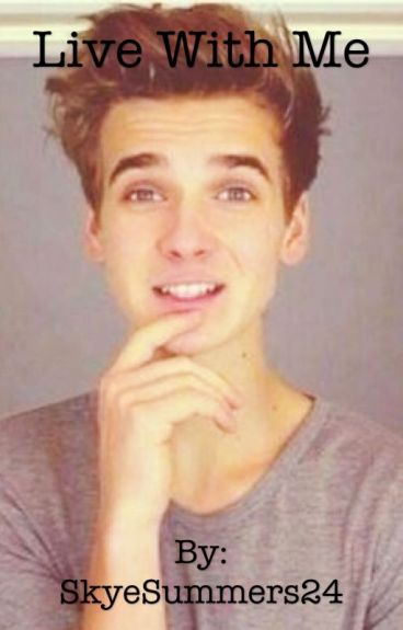 Live With Me (A Joe Sugg Fanfiction)