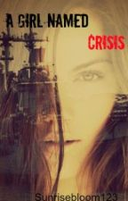 A Girl Named Crisis by HopelessRomantic8