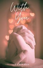 With You... (#Wattys 2015) by Zernain