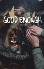 good enought || tify sequel [SLOW UPDATES] by xinlouisarms
