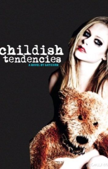 Childish Tendencies (Lesbian Story) (Wattys2015) (EDITING)
