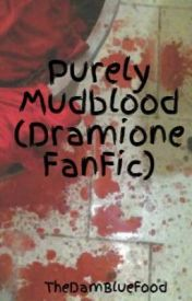 Purely Mudblood (Dramione FanFic) by DevynWritesFanFic