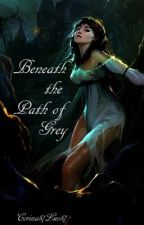 Beneath the Path of Grey by Corina57Luv57