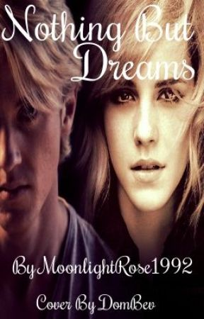 Nothing but dreams ( A Dramione Fanfiction) by MoonlightRose1992