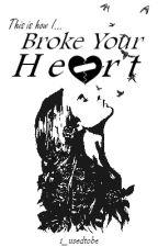 How I Broke Your Heart (Demi Lovato fanfiction) by i_usedtobe