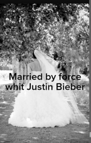 Married by force whit Justin Bieber