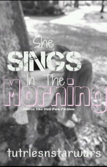 She Sings In The Morning ( A Pierce The Veil Fiction )