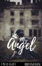 My Angel | SLOW UPDATES by idontgiveone