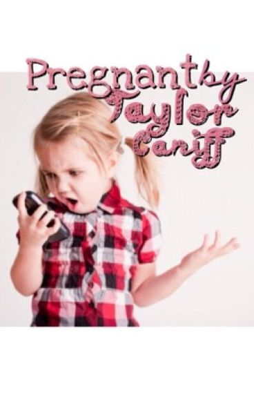 Pregnant By Taylor Caniff