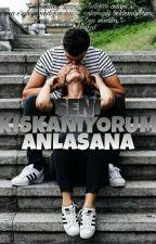 SENİ KISKANIYORUM ANLASANA by ElifAka3