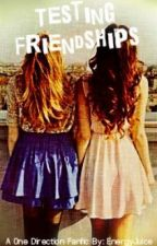 Testing Friendships (A 1D Fanfic) by EnergyJuice