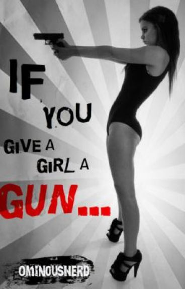 If You Give A Girl A Gun... by Walking_Dictionary