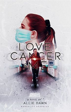 Love, Cancer & Me [ON HOLD] by AllieDawnx