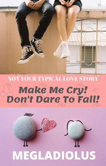 Make Me Cry! Don't Dare To Fall