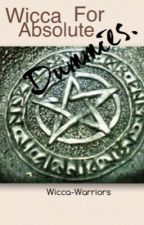 Wicca for absolute dummies by Wicca-Warriors