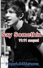 Say Somethin (11:11 Sequel) Austin Mahone & All Time Low(Alex Gaskarth) FanFic STOPPED by Hopefull4Mahone