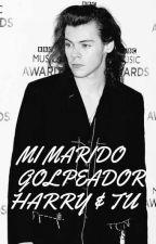 Mi Marido Golpeador(Harry y tu)EDITANDO by 1D_Mariitha