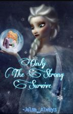 Only The Strong Survive (Sequel to Survival) by Jelsa_Always