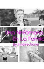 Una Ninfómana En La Familia (Niall Horan Y Tu Hot) by Iniidirectioner