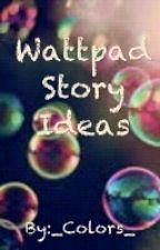 Wattpad Story Ideas by _Colors_