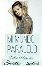 Mi mundo Paralelo © || valen etchegoyen y tu || by sweetie_smiles