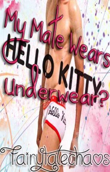 My Mate Wears Hello Kitty Underwear? (BxB) by FairyTaleChaos