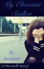 My Obsessive Stalker (werewolf story) by jamilah1125