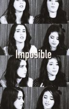 Imposible - Camren by caferegui