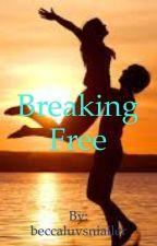 Breaking Free by BeccaKenn17