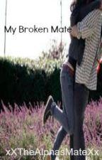 My Broken Mate by xXTheAlphasMateXx