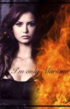 I'm only Mariana.(TVD-Fanfiction.) I'm Mariana Gilbert Trilogy by BrookeGarton