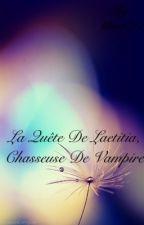 La quête de Laetitia, chasseuse de vampire. by lilou1717