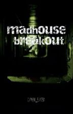 Madhouse Breakout by Candy_Eater