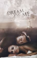 Dream of Me ➳ h.s. by AnnGBooks