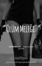 Ölüm Meleği...#wattys2016 by dmteks