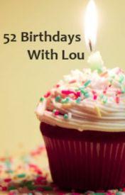 52 Birthdays with Lou by Itshardtograsp