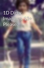 1D Dirty Imagines. 13+ Please. by idkmanjustlovefood