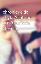 chronique de neyla:Allah me la mit sur mon chemin by taprincessalgerienne