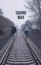 Saving Max by 01silent_dreamer01