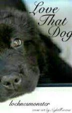 Love That Dog by lochnesmonster