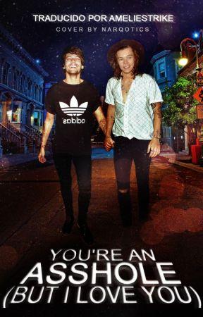 You're An Asshole (But I Love You) | l.s. | spanish translation by AmelieStrike