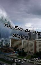 The end of the World by lsmyth9300