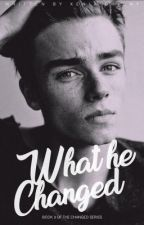 What he Changed|Book 3| [Changed series] by -little-devil
