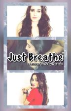 Just Breathe [Camren] by ItsCamiz