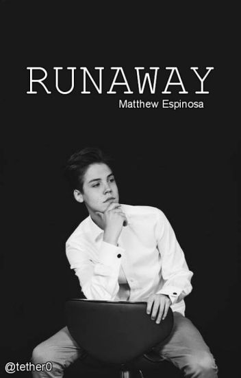 Runaway // Matthew Espinosa // PL