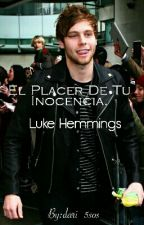 El Placer De Tu Inocencia- Luke Hemmings (HOT) by _obrienx_