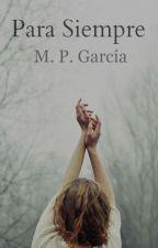 Para Siempre. by MPGarcia